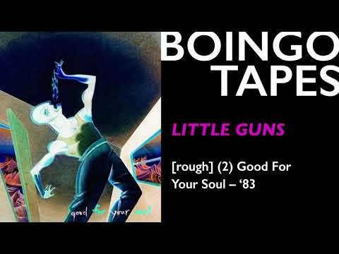 Little Guns (Rough Mix 2) — Oingo Boingo | Good For Your Soul 1983