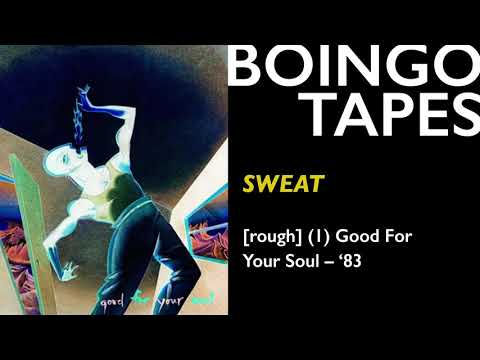 Sweat (Rough Mix 1) — Oingo Boingo | Good For Your Soul 1983