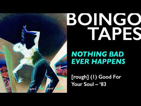 Nothing Bad Ever Happens (Rough Mix 1) — Oingo Boingo | Good For Your Soul 1983