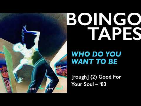 Who Do You Want To Be (Rough Mix 2) — Oingo Boingo | Good For Your Soul 1983
