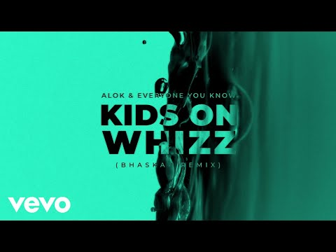 Everyone You Know, Alok - Kids on Whizz (Bhaskar Remix) [Official Audio]
