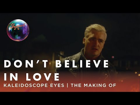 Kaleidoscope Eyes - The Making Of - Don't Believe In Love