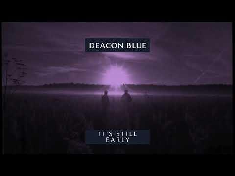 Deacon Blue - It's Still Early (Official Audio)