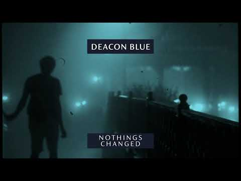 Deacon Blue - Nothing's Changed (Official Audio)