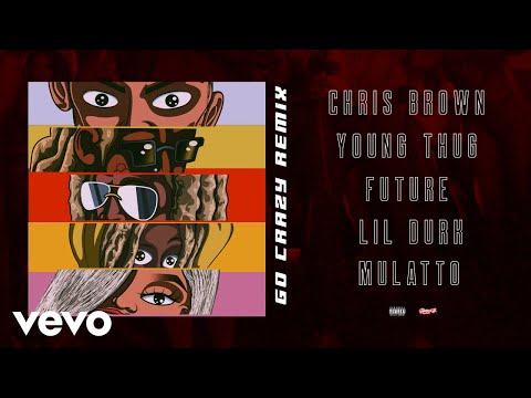 Chris Brown, Young Thug - Go Crazy (Remix) (Audio) ft. Future, Lil Durk, Mulatto