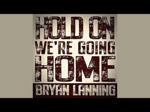 Hold On, We're Going - Home Bryan Lanning (Official Audio Video)