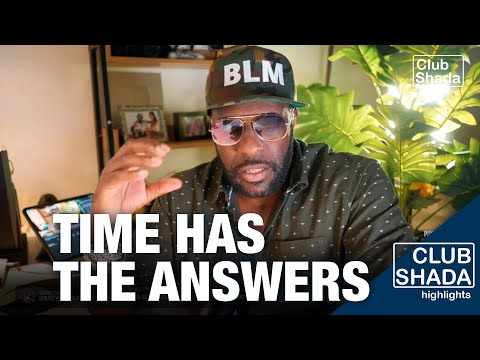 Time will bring the answers | Club Shada