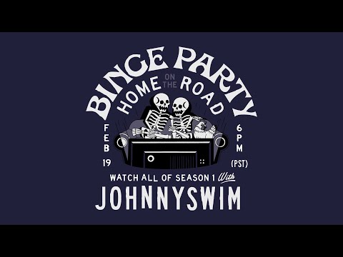 Home On The Road Se01 Binge Party with JOHNNYSWIM