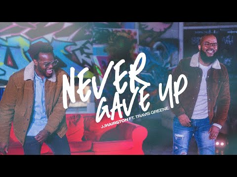 Never Gave Up Official Video | JJ Hairston feat. Travis Greene