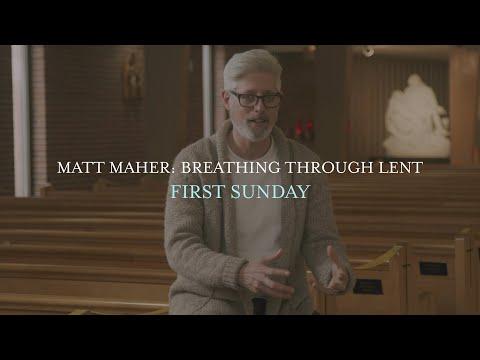 Matt Maher - First Sunday, Breathing Through Lent