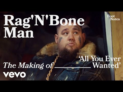 Rag'N'Bone Man - The Making of 'All You Ever Wanted' | Vevo Footnotes