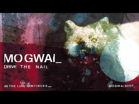 Mogwai - Drive The Nail (Official Audio)