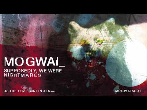 Mogwai - Supposedly, We Were Nightmares (Official Audio)
