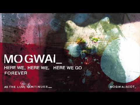 Mogwai - Here We, Here We, Here We Go Forever (Official Audio)