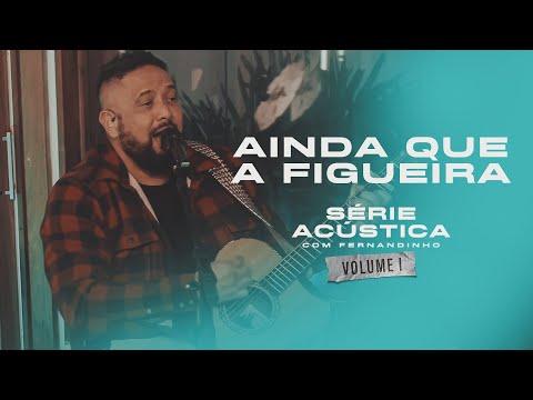 Ainda Que A Figueira - Série Acústica Com Fernandinho Vol. I