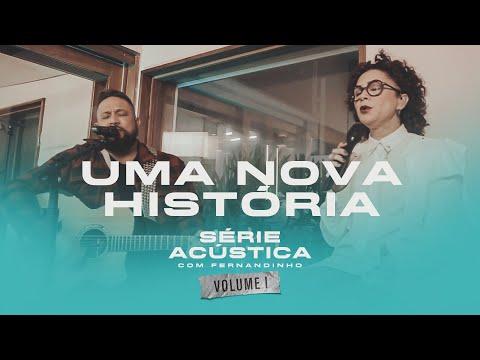 Uma Nova História  - Série Acústica Com Fernandinho Vol. I