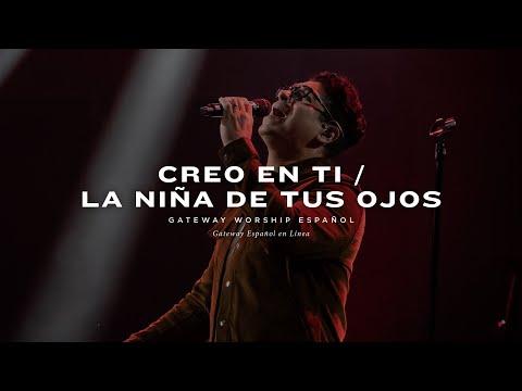 Creo En Ti / La Niña De Tus Ojos | con Daniel Calveti y Gateway Worship Español