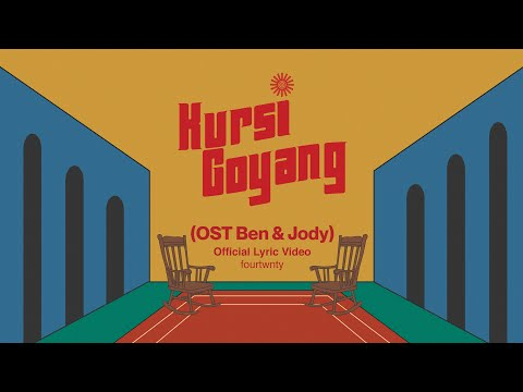 Fourtwnty - Kursi Goyang OST Ben & Jody (Lyric Video)