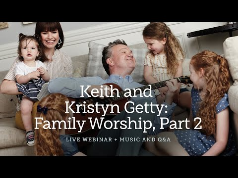 Keith and Kristyn Getty: Family Worship, Part 2—A Sing! Global Conversation