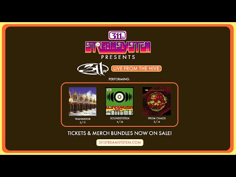 311 - TRANSISTOR, SOUNDSYSTEM & FROM CHAOS Live Streams