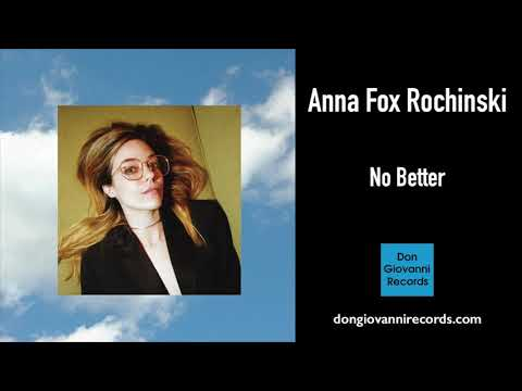Anna Fox Rochinski - No Better (Official Audio)