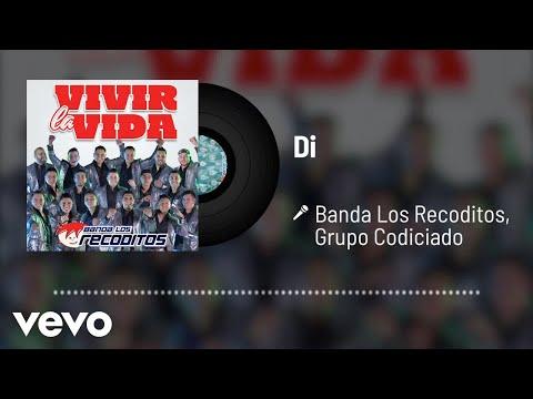 Banda Los Recoditos, Grupo Codiciado - Di (Audio)