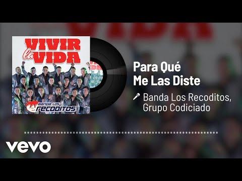Banda Los Recoditos, Grupo Codiciado - Para Qué Me Las Diste (Audio)