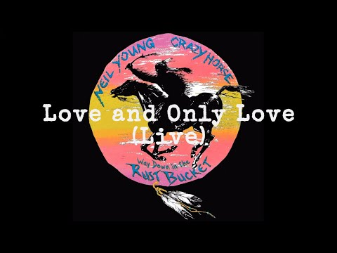 Neil Young & Crazy Horse -Love and Only Love  (Official Live Audio)