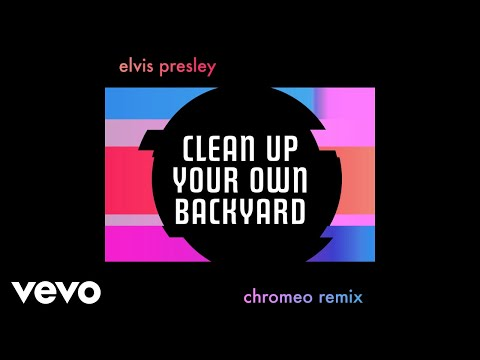 Elvis Presley - Clean Up Your Own Backyard (Chromeo Remix - Official Audio)