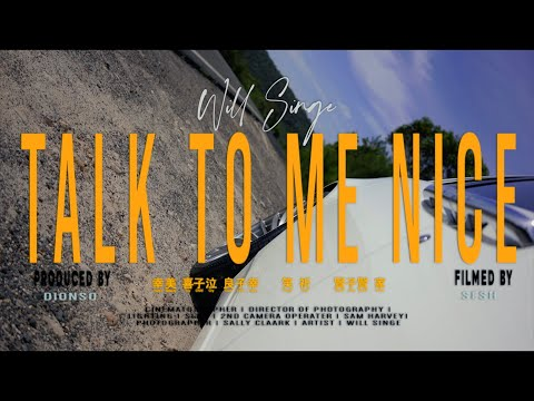 TALK TO ME NICE - Will Singe (Official Music Video)