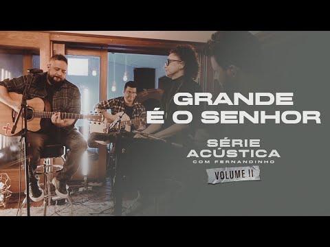 Grande É O Senhor - Série Acústica Com Fernandinho Vol. II