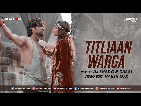 Titliaan Warga Mashup | DJ Shadow Dubai | Harrdy Sandhu ft Jaani | Harsh GFX | Sargun Mehta