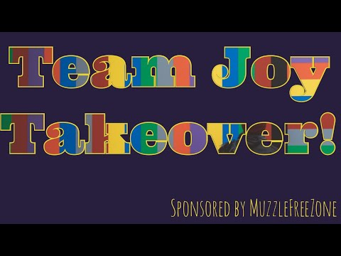 Team Joy Takeover! sponsored by MuzzleFreeZone.com