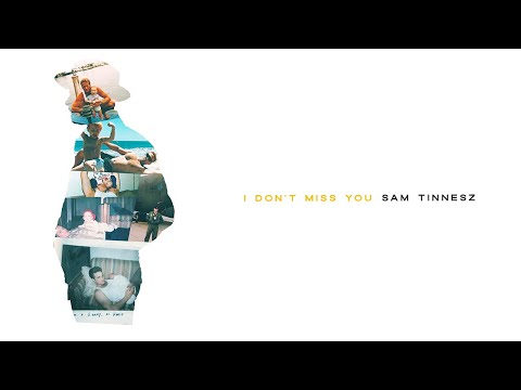 Sam Tinnesz - I Don't Miss You [Official Audio]