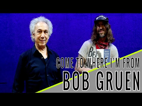 BOB GRUEN: Come to Where I'm From Podcast Episode #118