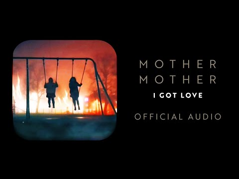 Mother Mother - I Got Love - Official Audio