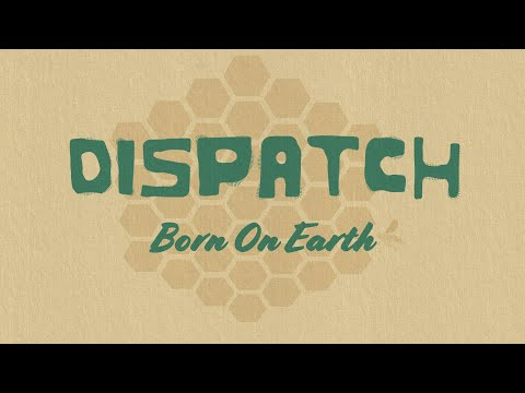 "Dispatch - ""Born On Earth"" [Official Visualizer]"