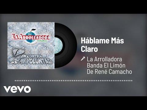 La Arrolladora Banda El Limón De René Camacho - Háblame Más Claro (Audio)