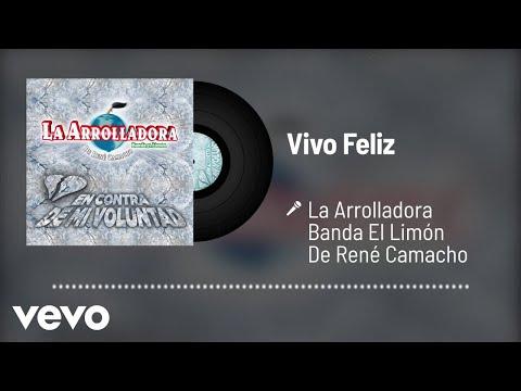 La Arrolladora Banda El Limón De René Camacho - Vivo Feliz (Audio)