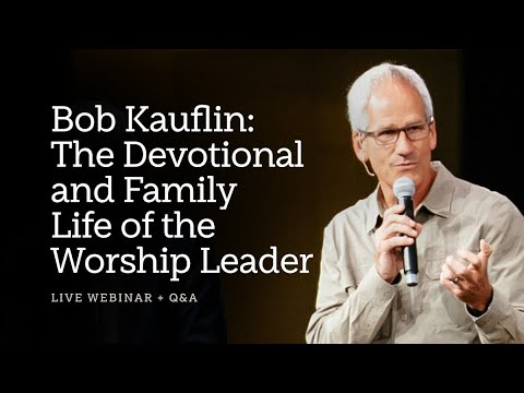 Bob Kauflin: The Devotional and Family Life of the Worship Leader—A Sing! Global Conversation