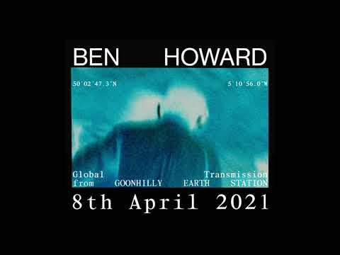 Ben Howard - Global Livestream Transmission from Goonhilly Earth Station - April 8th