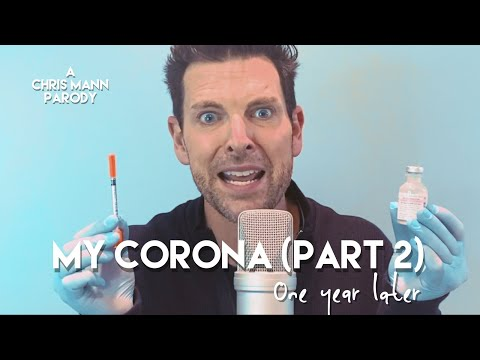 MY CORONA, Pt. 2 (One Year Later) - A Chris Mann Vaccine Parody