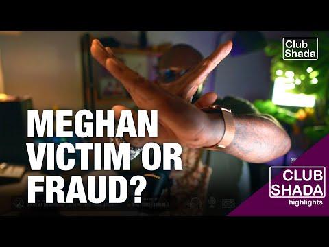 Is Meghan a victim, a fraud or both? | Club Shada