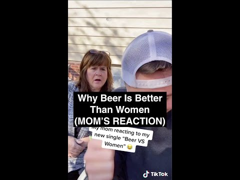 MY MOM'S REACTION.. Why Beer Is Better Than Women