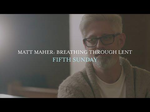 Matt Maher - Fifth Sunday, Breathing Through Lent