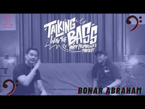 Talking with The Bass Eps. 1: Bonar Abraham