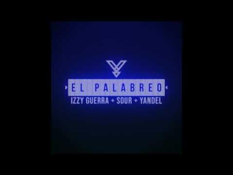 Izzy Guerra ❌ Sour ❌ Yandel - El Palabreo