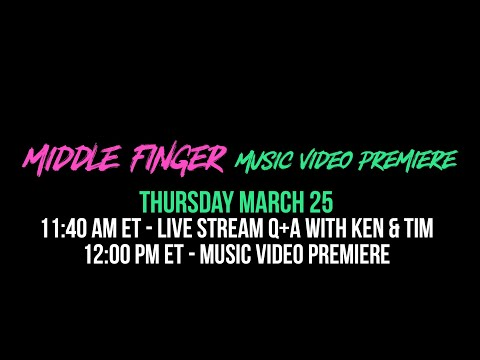 "Live Stream Q&A with Ken & Tim, followed by ""Middle Finger"" music video premiere"