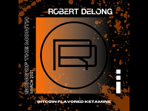 Robert DeLong - Bitcoin Flavored Ketamine - Song of the Month