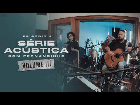 Série Acústica Com Fernandinho Vol. III - Episódio 2 - Completo